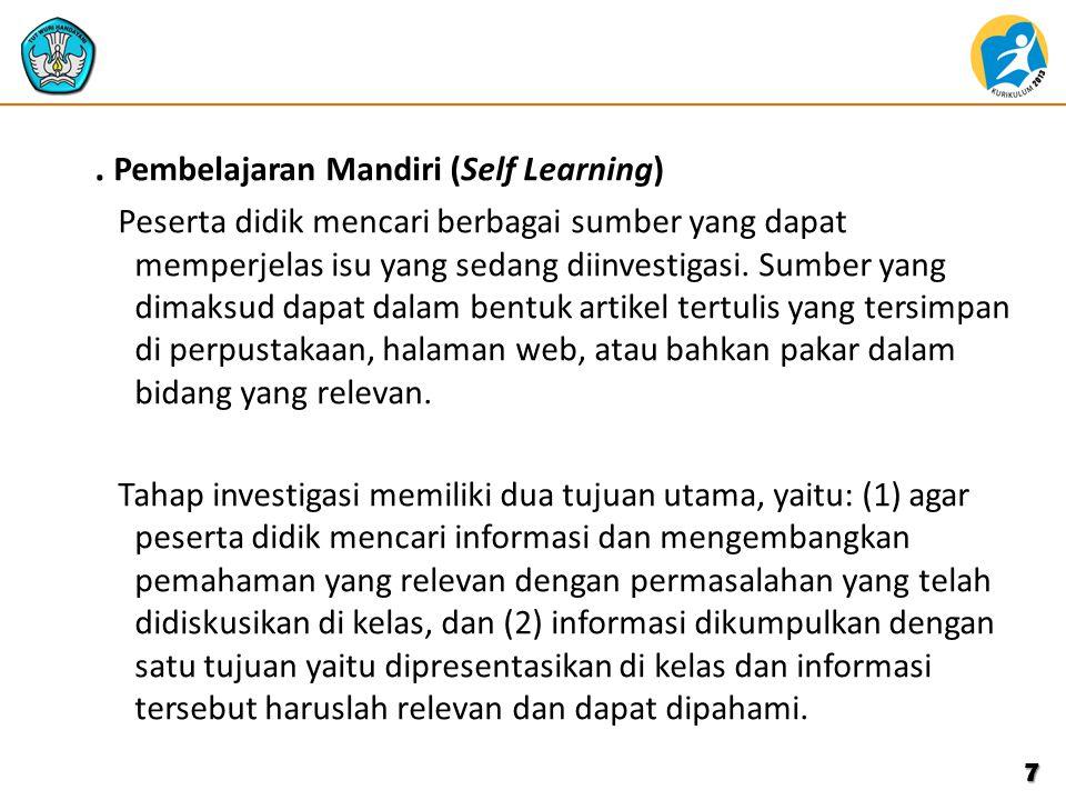 . Pembelajaran Mandiri (Self Learning) Peserta didik mencari berbagai sumber yang dapat memperjelas isu yang sedang diinvestigasi. Sumber yang dimaksu