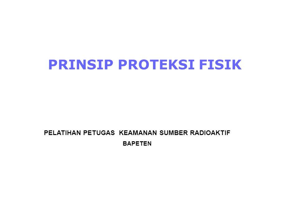 PRINSIP PROTEKSI FISIK PELATIHAN PETUGAS KEAMANAN SUMBER RADIOAKTIF BAPETEN