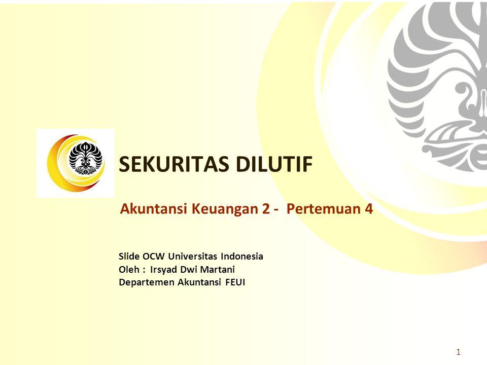 Slide OCW Universitas Indonesia Oleh : Irsyad Dwi Martani Departemen Akuntansi FEUI SEKURITAS DILUTIF 1 Akuntansi Keuangan 2 - Pertemuan 4