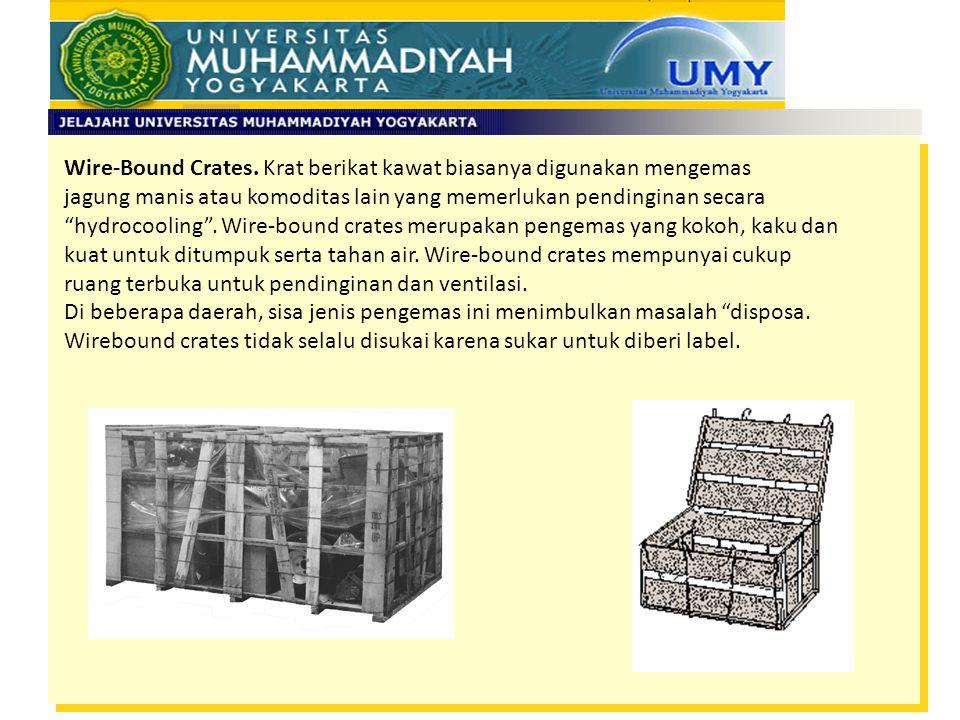 """Wire-Bound Crates. Krat berikat kawat biasanya digunakan mengemas jagung manis atau komoditas lain yang memerlukan pendinginan secara """"hydrocooling""""."""