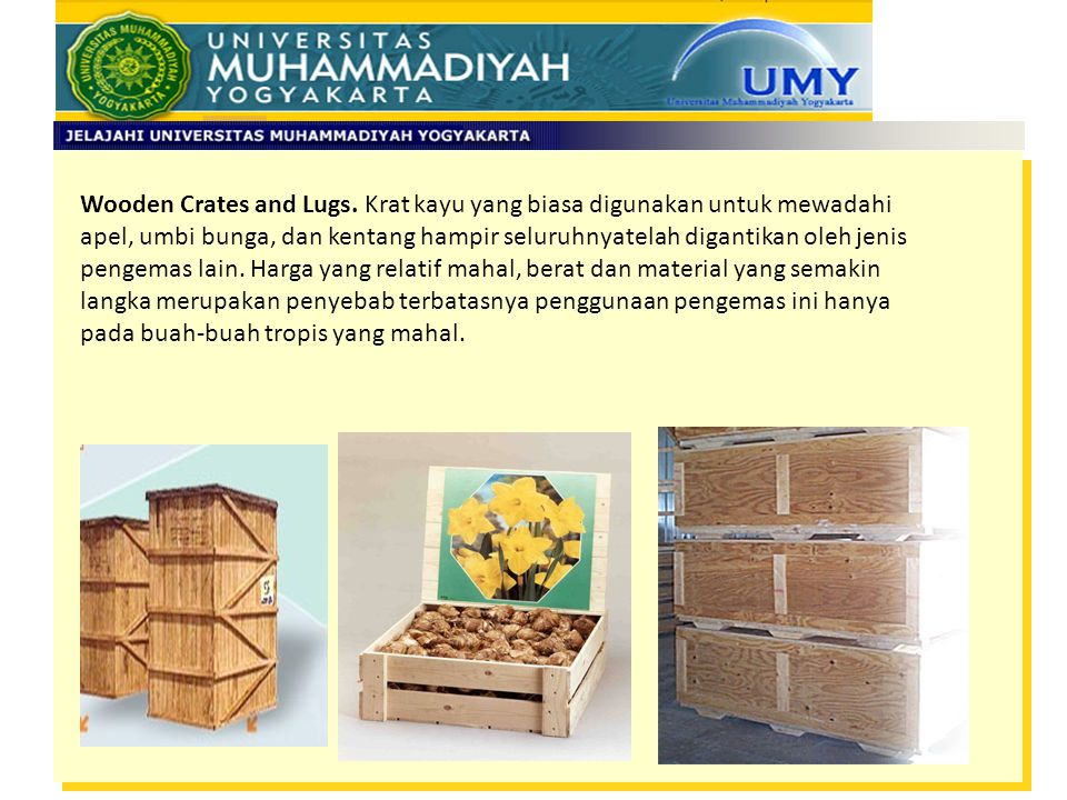 Wooden Crates and Lugs. Krat kayu yang biasa digunakan untuk mewadahi apel, umbi bunga, dan kentang hampir seluruhnyatelah digantikan oleh jenis penge