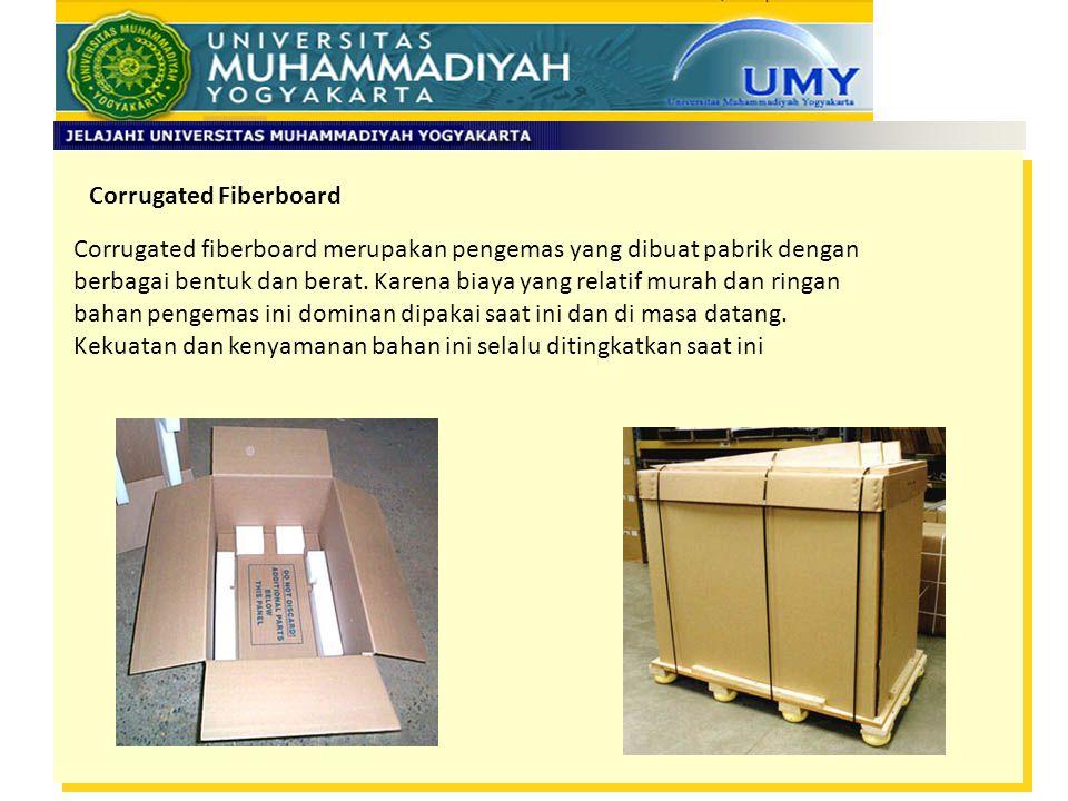 Corrugated Fiberboard Corrugated fiberboard merupakan pengemas yang dibuat pabrik dengan berbagai bentuk dan berat. Karena biaya yang relatif murah da