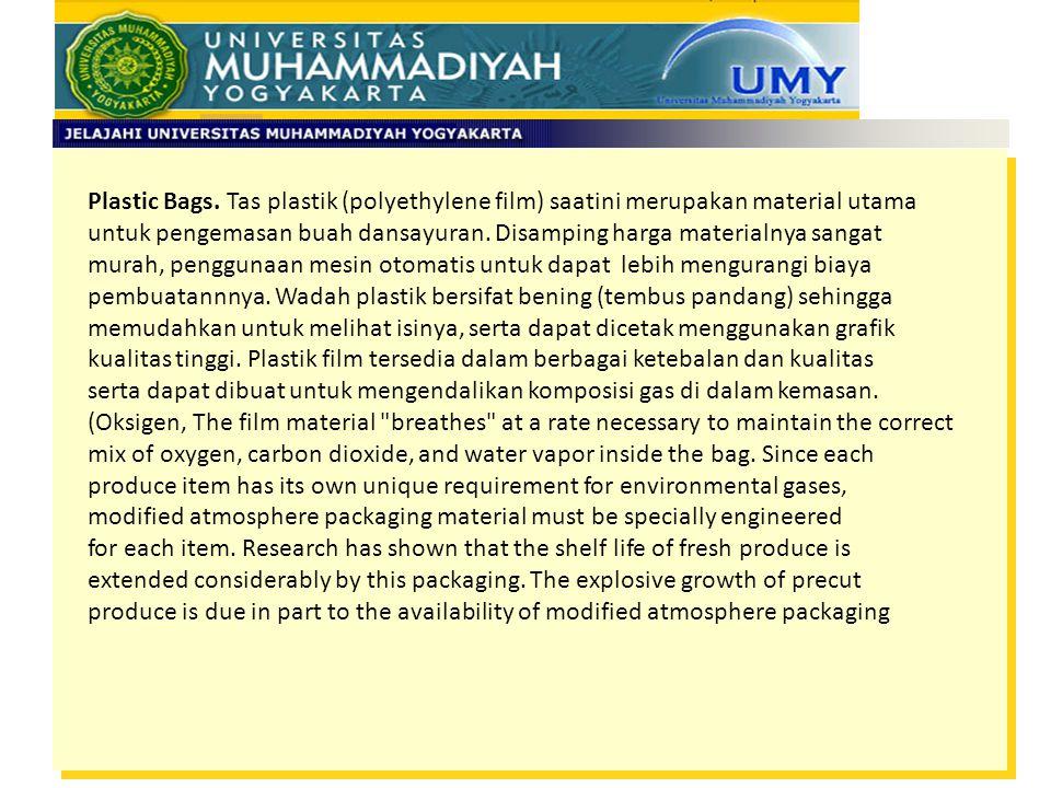 Plastic Bags. Tas plastik (polyethylene film) saatini merupakan material utama untuk pengemasan buah dansayuran. Disamping harga materialnya sangat mu