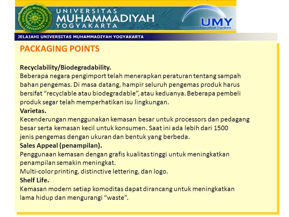 PACKAGING POINTS Recyclability/Biodegradability. Beberapa negara pengimport telah menerapkan peraturan tentang sampah bahan pengemas. Di masa datang,