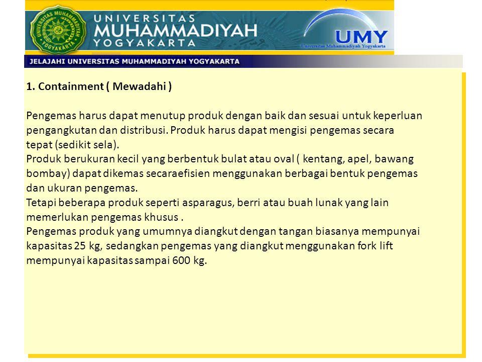 1. Containment ( Mewadahi ) Pengemas harus dapat menutup produk dengan baik dan sesuai untuk keperluan pengangkutan dan distribusi. Produk harus dapat