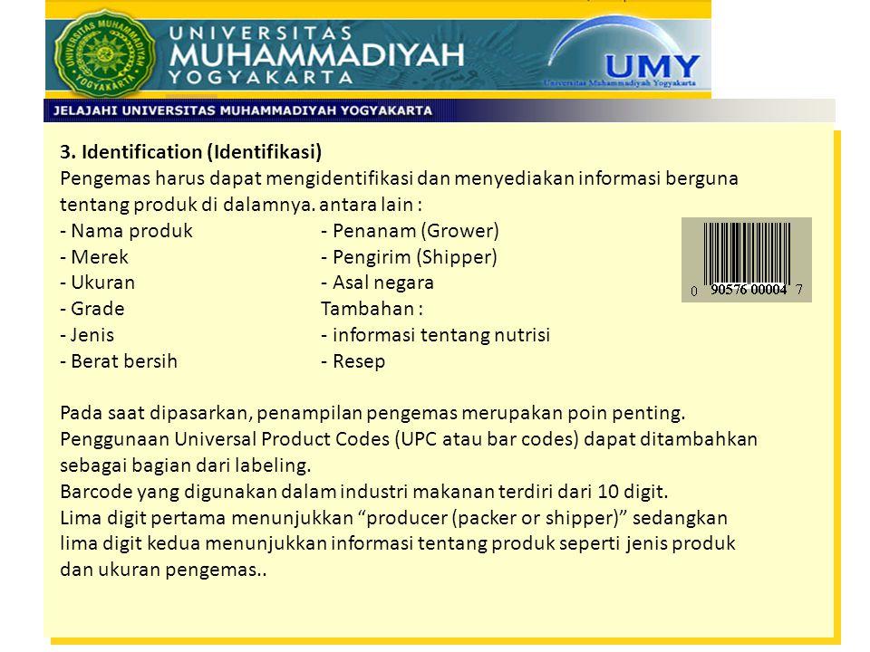 3. Identification (Identifikasi) Pengemas harus dapat mengidentifikasi dan menyediakan informasi berguna tentang produk di dalamnya. antara lain : - N