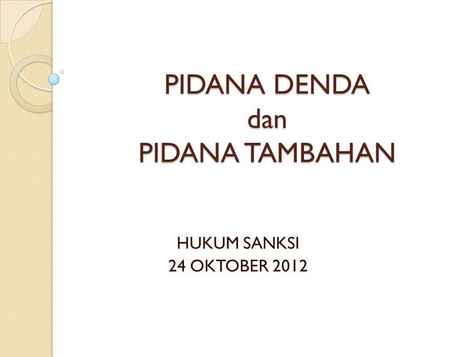 PIDANA DENDA dan PIDANA TAMBAHAN HUKUM SANKSI 24 OKTOBER 2012