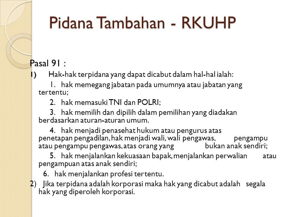 Pidana Tambahan - RKUHP Pasal 91 : 1) Hak-hak terpidana yang dapat dicabut dalam hal-hal ialah: 1. hak memegang jabatan pada umumnya atau jabatan yang