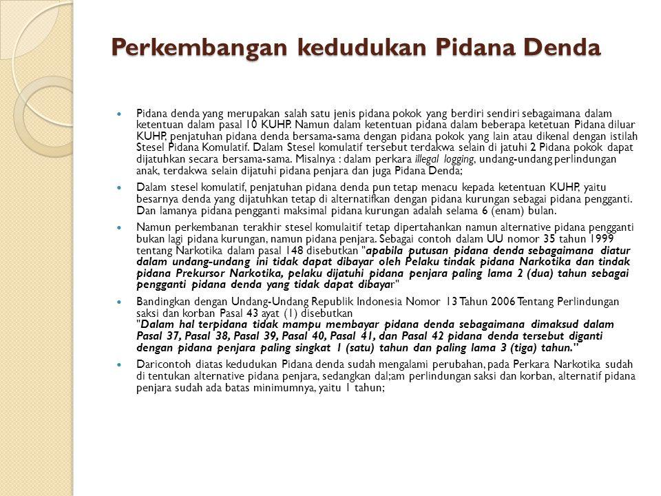 Perkembangan kedudukan Pidana Denda Pidana denda yang merupakan salah satu jenis pidana pokok yang berdiri sendiri sebagaimana dalam ketentuan dalam p