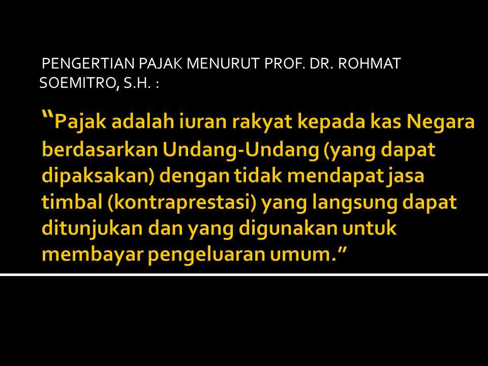 PENGERTIAN PAJAK MENURUT PROF. DR. ROHMAT SOEMITRO, S.H. :