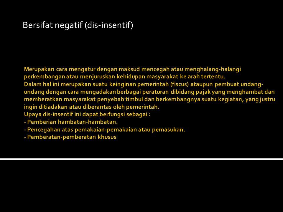 Bersifat negatif (dis-insentif)