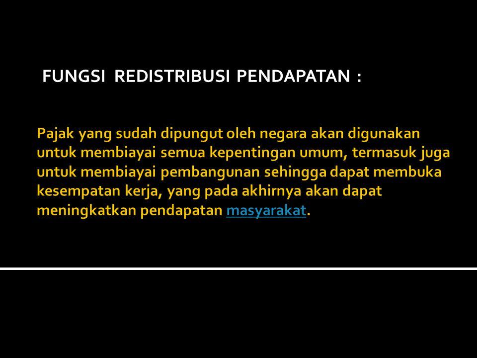 FUNGSI REDISTRIBUSI PENDAPATAN :