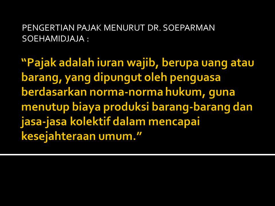 PENGERTIAN PAJAK MENURUT DR. SOEPARMAN SOEHAMIDJAJA :