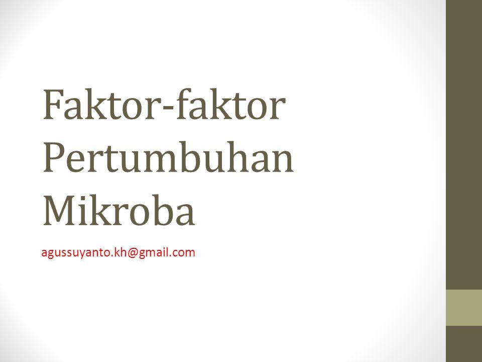 Faktor-faktor Pertumbuhan Mikroba agussuyanto.kh@gmail.com