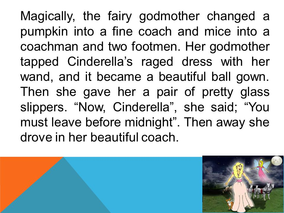 """ Why are you crying, Cinderella?"" a voice asked. She looked up and saw her fairy godmother standing beside her, ""because I want so much to go to the"