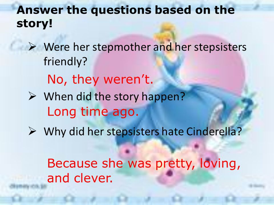 Answer the questions based on the story! How did Cinderella look like? She was pretty, loving and clever.