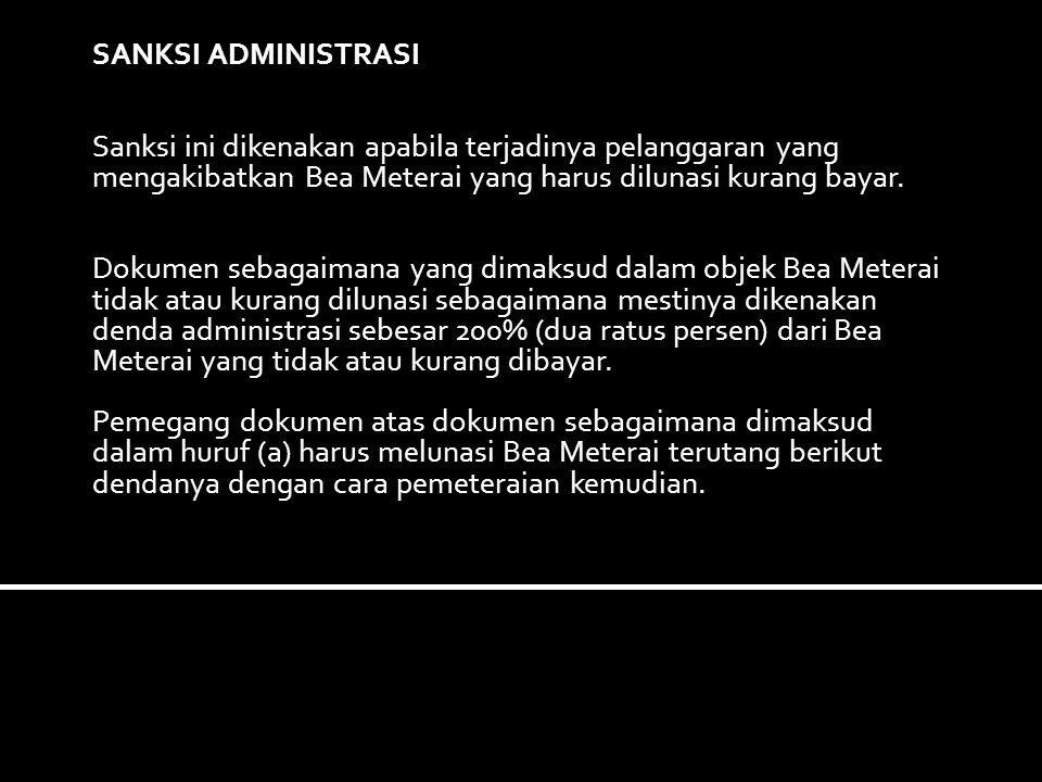 SANKSI ADMINISTRASI Sanksi ini dikenakan apabila terjadinya pelanggaran yang mengakibatkan Bea Meterai yang harus dilunasi kurang bayar.