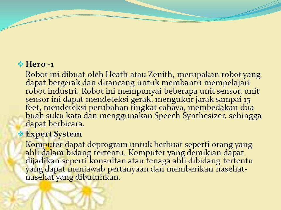  Hero -1 Robot ini dibuat oleh Heath atau Zenith, merupakan robot yang dapat bergerak dan dirancang untuk membantu mempelajari robot industri. Robot