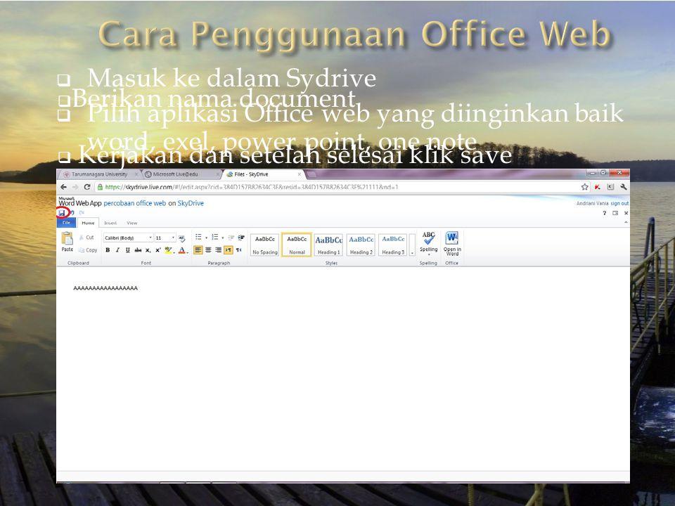  Masuk ke dalam Sydrive  Pilih aplikasi Office web yang diinginkan baik word, exel, power point, one note  Berikan nama document  Kerjakan dan setelah selesai klik save