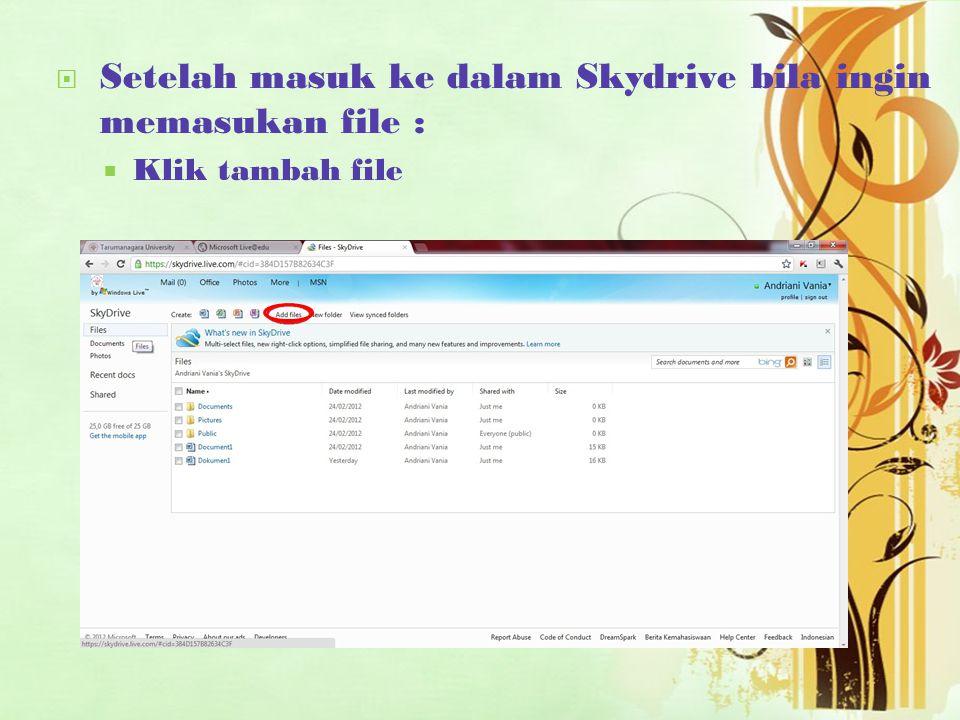  Setelah masuk ke dalam Skydrive bila ingin memasukan file :  Klik tambah file