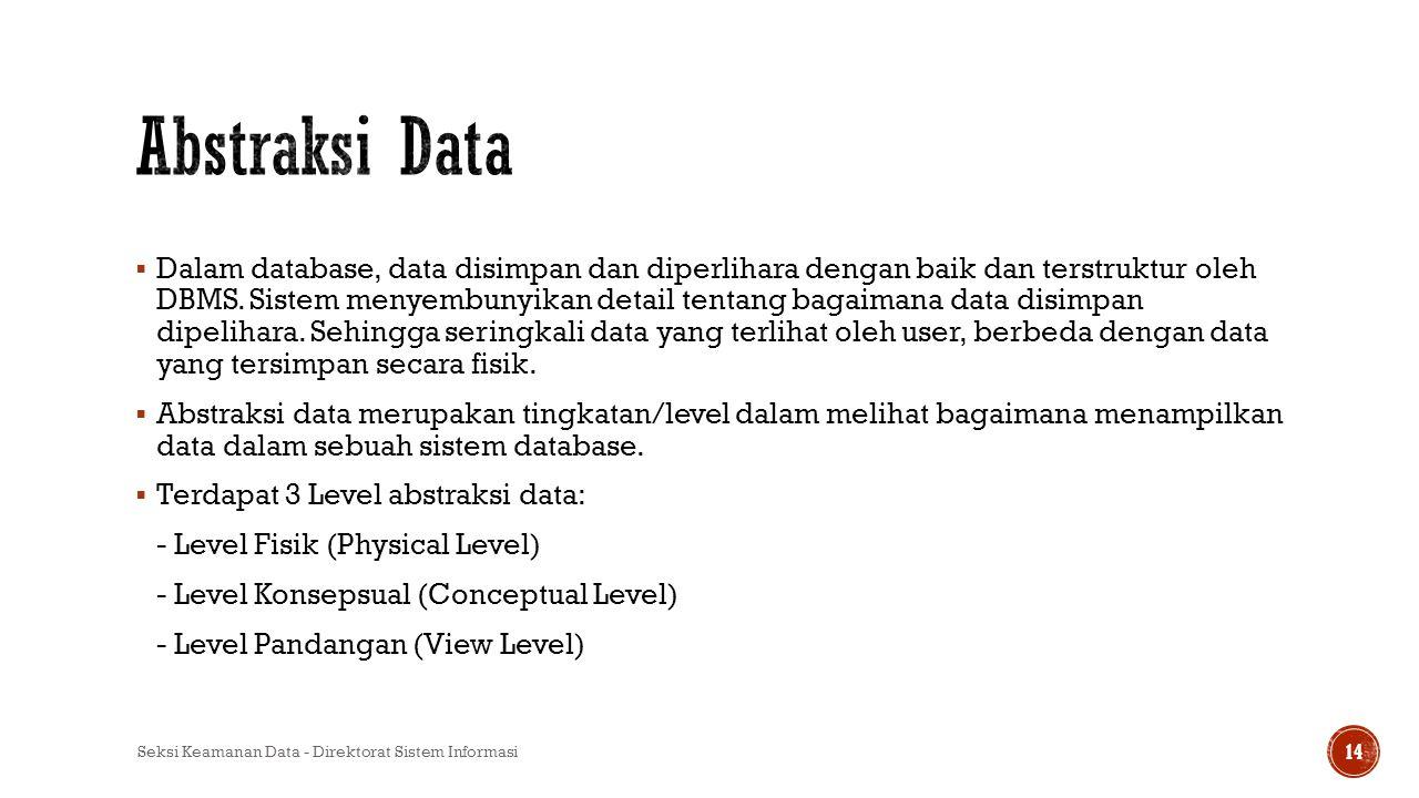  Dalam database, data disimpan dan diperlihara dengan baik dan terstruktur oleh DBMS. Sistem menyembunyikan detail tentang bagaimana data disimpan di
