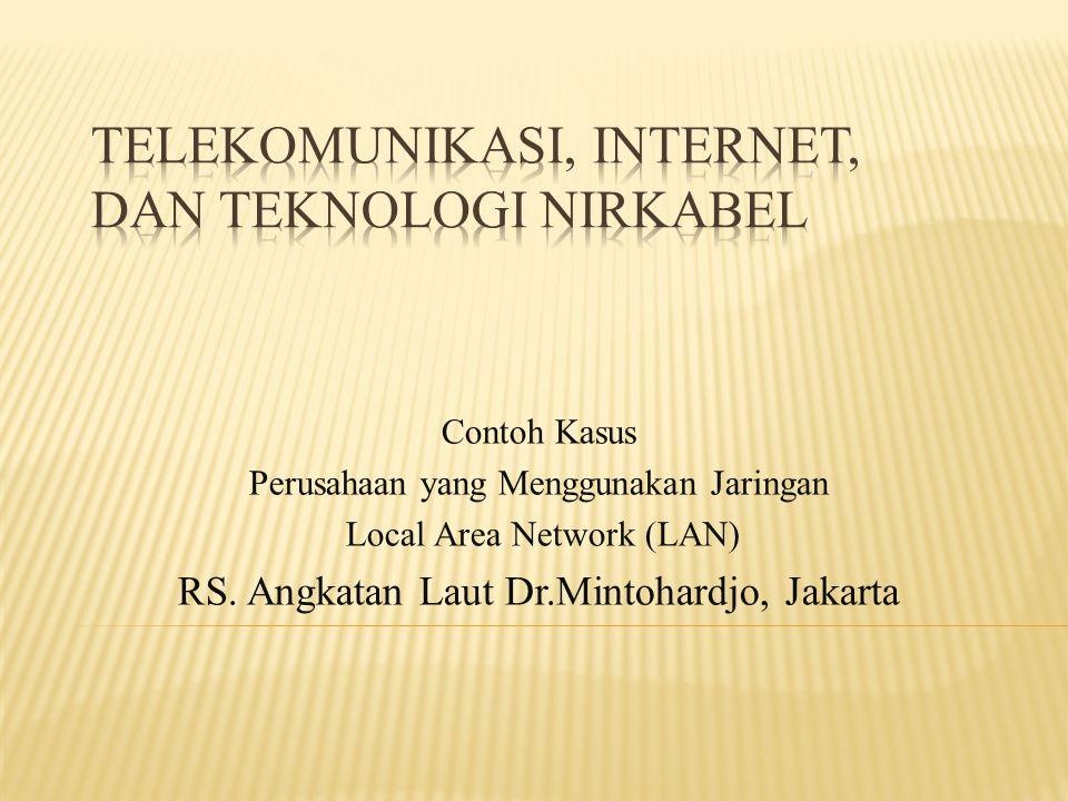 Contoh Kasus Perusahaan yang Menggunakan Jaringan Local Area Network (LAN) RS. Angkatan Laut Dr.Mintohardjo, Jakarta