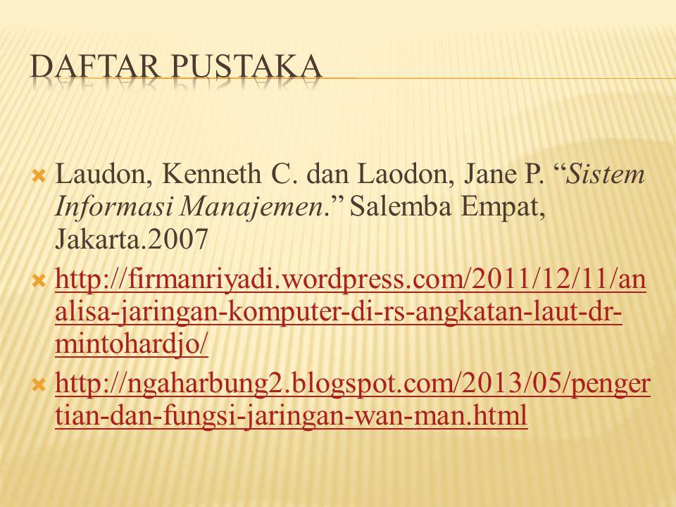 " Laudon, Kenneth C. dan Laodon, Jane P. ""Sistem Informasi Manajemen."" Salemba Empat, Jakarta.2007  http://firmanriyadi.wordpress.com/2011/12/11/an a"