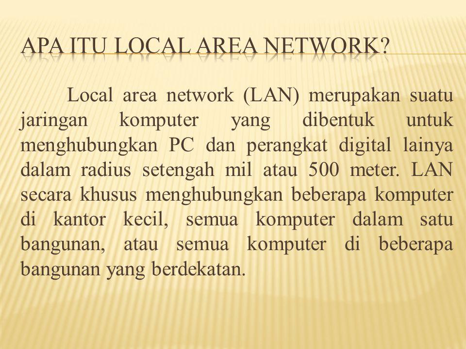 Local area network (LAN) merupakan suatu jaringan komputer yang dibentuk untuk menghubungkan PC dan perangkat digital lainya dalam radius setengah mil