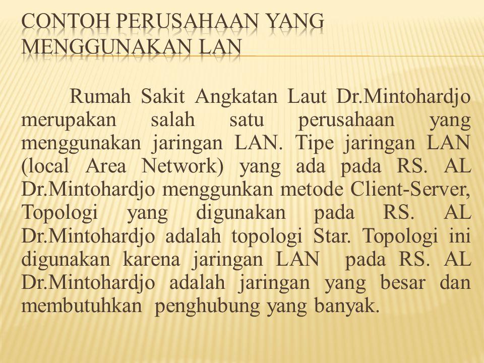 Rumah Sakit Angkatan Laut Dr.Mintohardjo merupakan salah satu perusahaan yang menggunakan jaringan LAN. Tipe jaringan LAN (local Area Network) yang ad