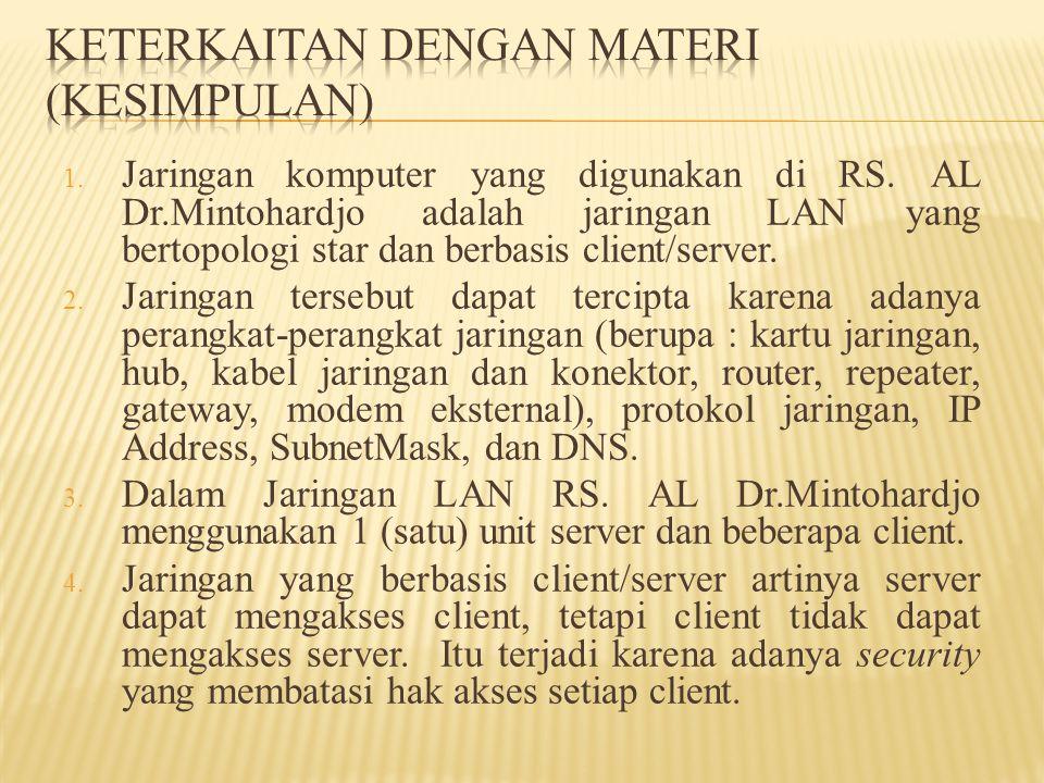 1. Jaringan komputer yang digunakan di RS. AL Dr.Mintohardjo adalah jaringan LAN yang bertopologi star dan berbasis client/server. 2. Jaringan tersebu