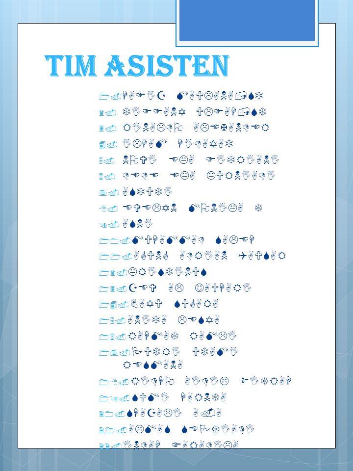 Tim Asisten 1.HAFIZ MAULANA,ST 2. TIFFANY ULFAH,ST 3.