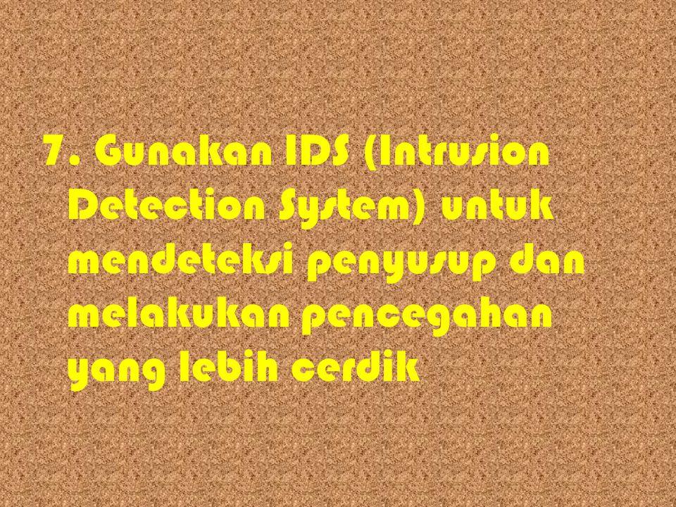 7. Gunakan IDS (Intrusion Detection System) untuk mendeteksi penyusup dan melakukan pencegahan yang lebih cerdik