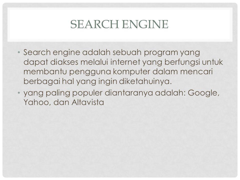 SEARCH ENGINE Search engine adalah sebuah program yang dapat diakses melalui internet yang berfungsi untuk membantu pengguna komputer dalam mencari berbagai hal yang ingin diketahuinya.