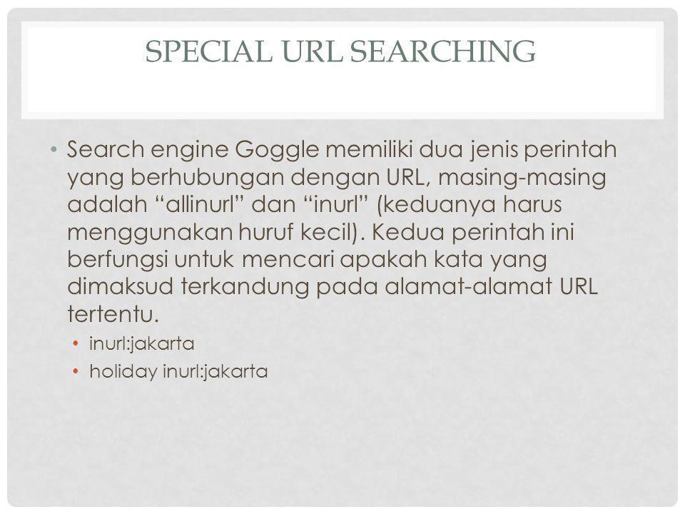 SPECIAL URL SEARCHING Search engine Goggle memiliki dua jenis perintah yang berhubungan dengan URL, masing-masing adalah allinurl dan inurl (keduanya harus menggunakan huruf kecil).