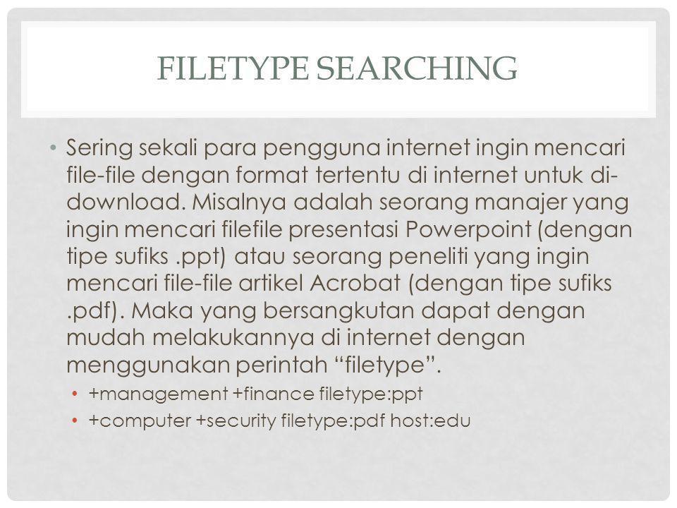 FILETYPE SEARCHING Sering sekali para pengguna internet ingin mencari file-file dengan format tertentu di internet untuk di- download.