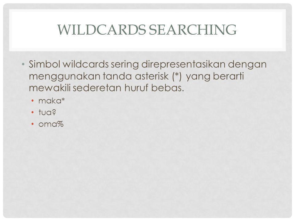 WILDCARDS SEARCHING Simbol wildcards sering direpresentasikan dengan menggunakan tanda asterisk (*) yang berarti mewakili sederetan huruf bebas.