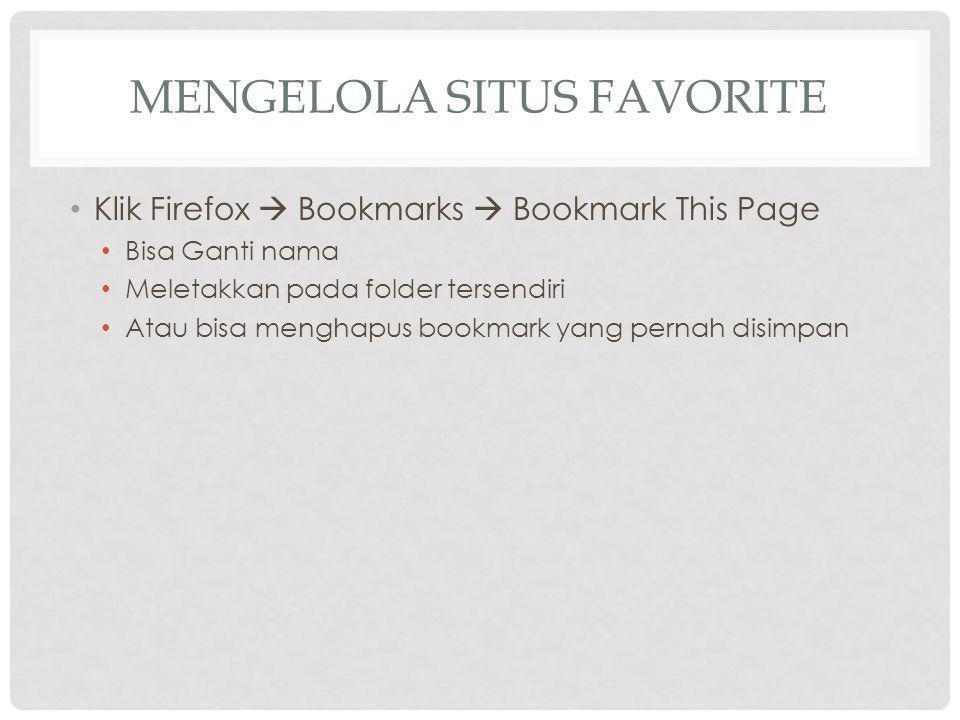 MENGELOLA SITUS FAVORITE Klik Firefox  Bookmarks  Bookmark This Page Bisa Ganti nama Meletakkan pada folder tersendiri Atau bisa menghapus bookmark yang pernah disimpan