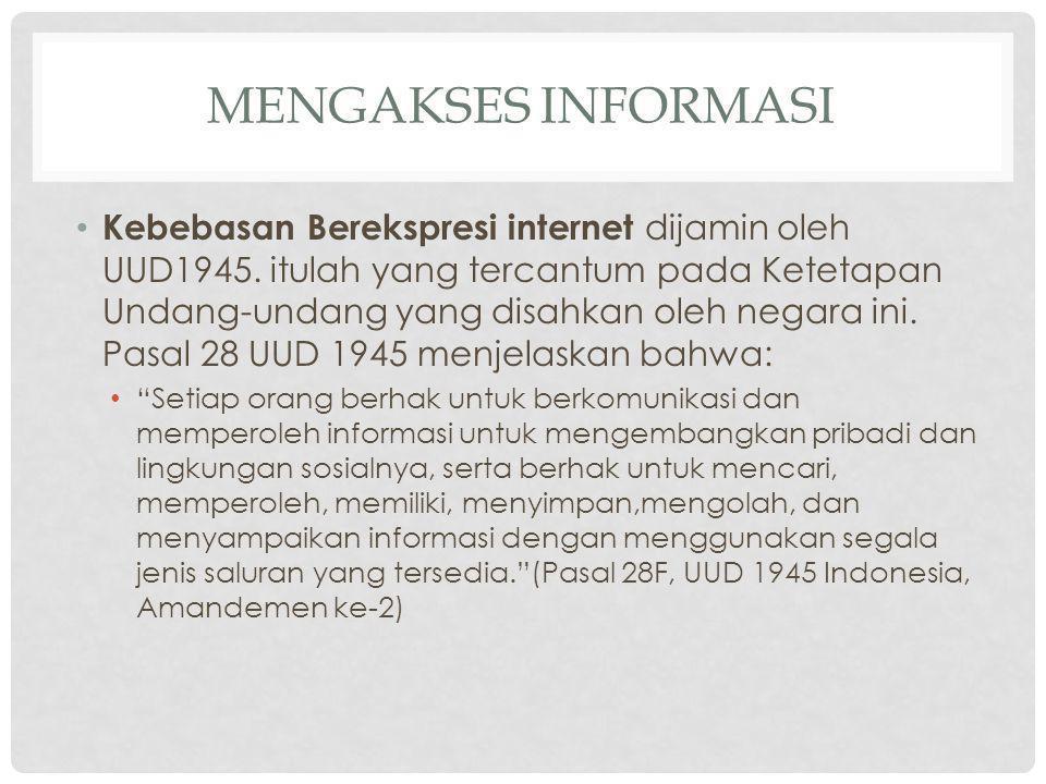MENGAKSES INFORMASI Kebebasan Berekspresi internet dijamin oleh UUD1945.