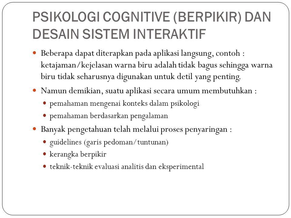 PSIKOLOGI COGNITIVE (BERPIKIR) DAN DESAIN SISTEM INTERAKTIF Beberapa dapat diterapkan pada aplikasi langsung, contoh : ketajaman/kejelasan warna biru
