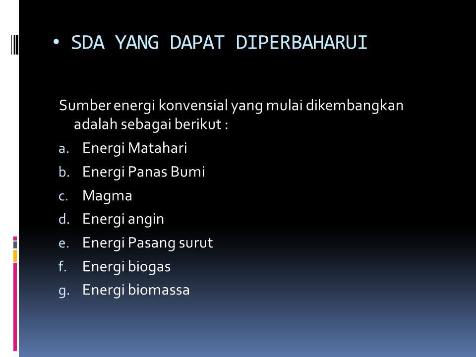 SDA YANG DAPAT DIPERBAHARUI Sumber energi konvensial yang mulai dikembangkan adalah sebagai berikut : a. Energi Matahari b. Energi Panas Bumi c. Magma