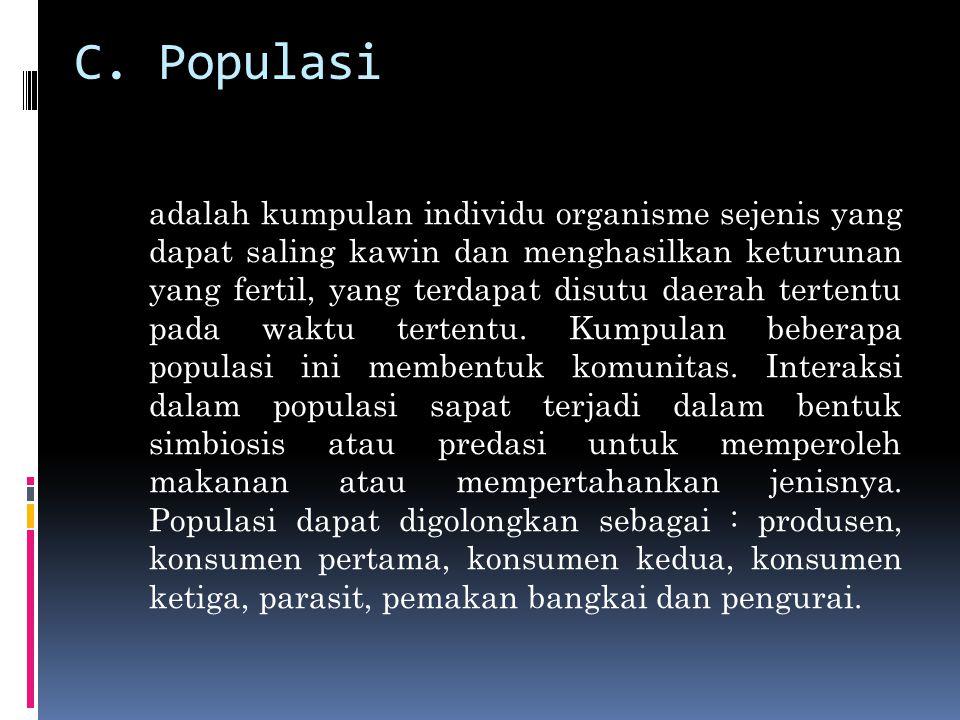 C. Populasi adalah kumpulan individu organisme sejenis yang dapat saling kawin dan menghasilkan keturunan yang fertil, yang terdapat disutu daerah ter