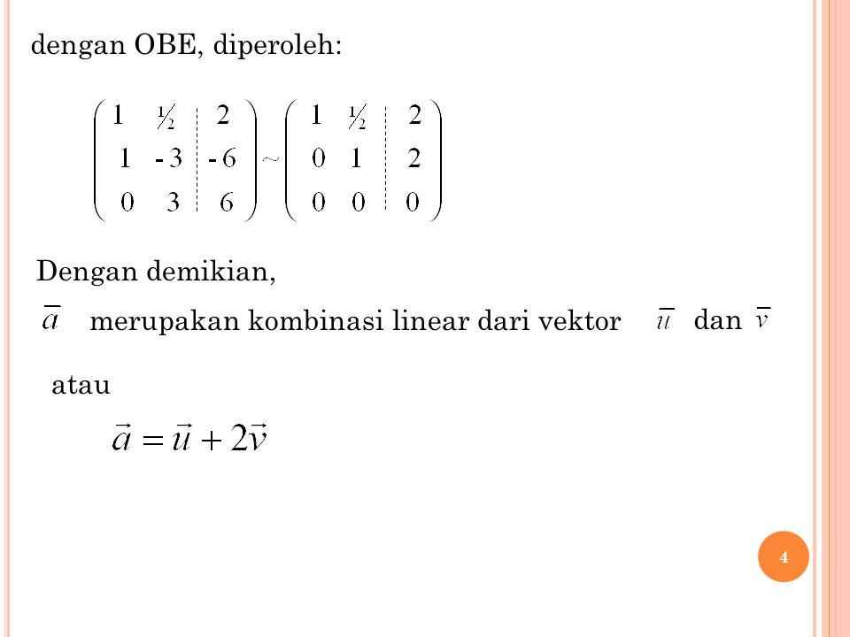 15 dengan OBE diperoleh : Ini menunjukan bahwa k 1, k 2, k 3 mrp solusi tak hingga banyak adalah vektor-vektor yang bergantung linear.