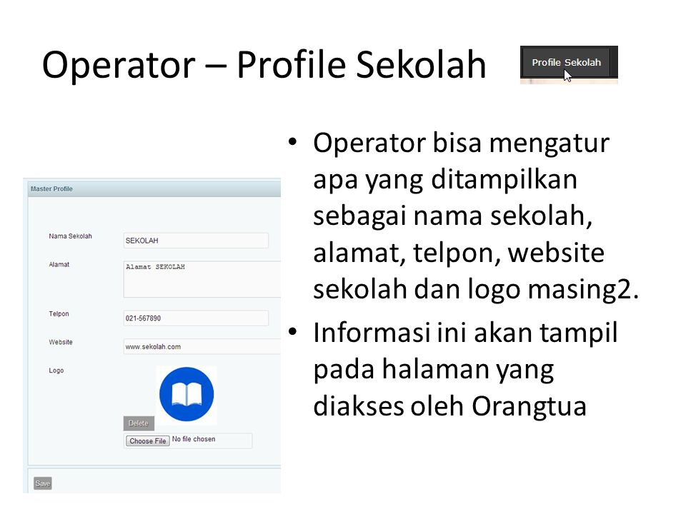Operator – Profile Sekolah Operator bisa mengatur apa yang ditampilkan sebagai nama sekolah, alamat, telpon, website sekolah dan logo masing2.
