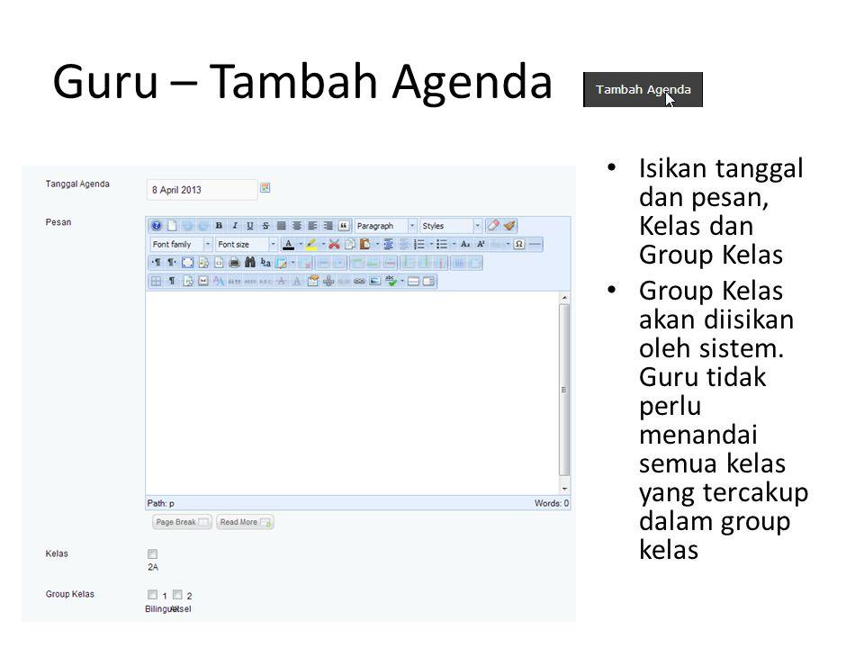 Guru – Tambah Agenda Isikan tanggal dan pesan, Kelas dan Group Kelas Group Kelas akan diisikan oleh sistem.