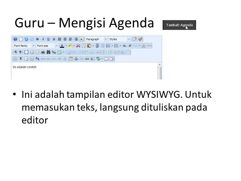 Guru – Mengisi Agenda Ini adalah tampilan editor WYSIWYG.