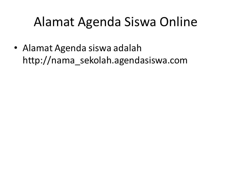 Alamat Agenda Siswa Online Alamat Agenda siswa adalah http://nama_sekolah.agendasiswa.com
