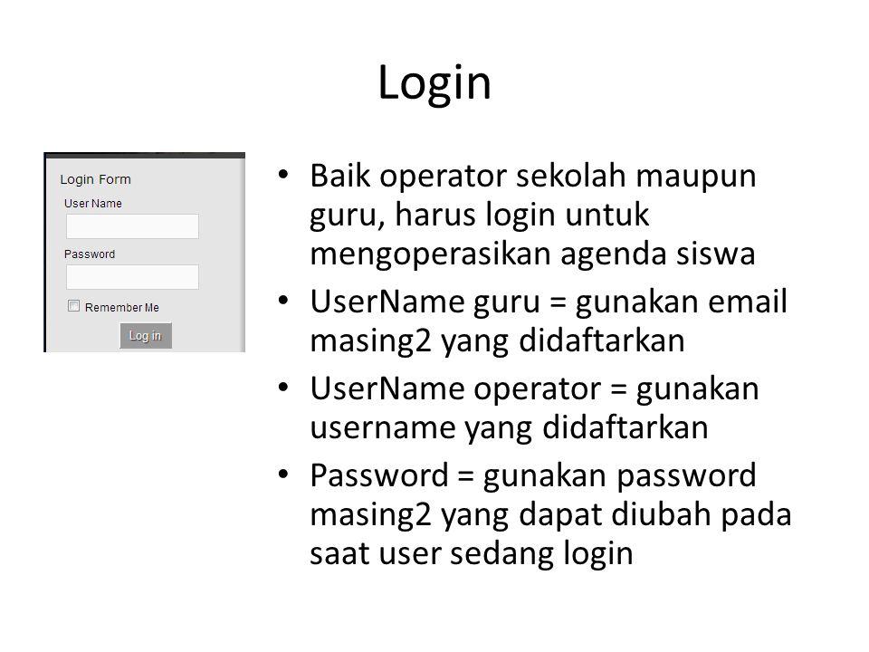 Login Baik operator sekolah maupun guru, harus login untuk mengoperasikan agenda siswa UserName guru = gunakan email masing2 yang didaftarkan UserName operator = gunakan username yang didaftarkan Password = gunakan password masing2 yang dapat diubah pada saat user sedang login