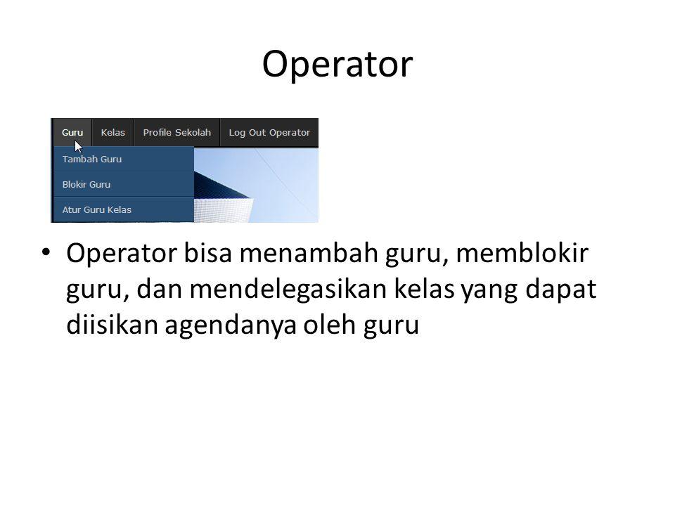 Operator Operator bisa menambah guru, memblokir guru, dan mendelegasikan kelas yang dapat diisikan agendanya oleh guru