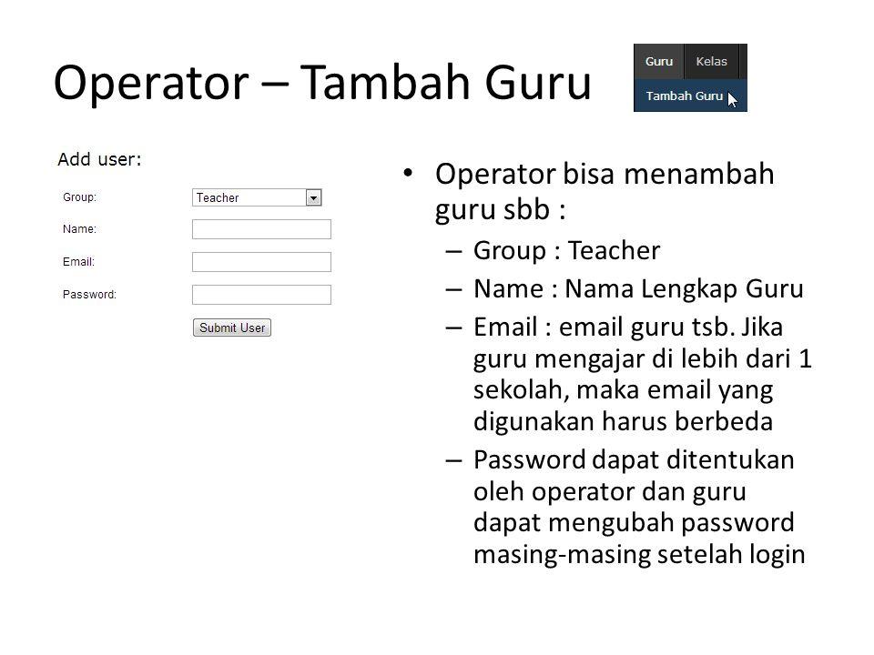 Operator – Tambah Guru Operator bisa menambah guru sbb : – Group : Teacher – Name : Nama Lengkap Guru – Email : email guru tsb.