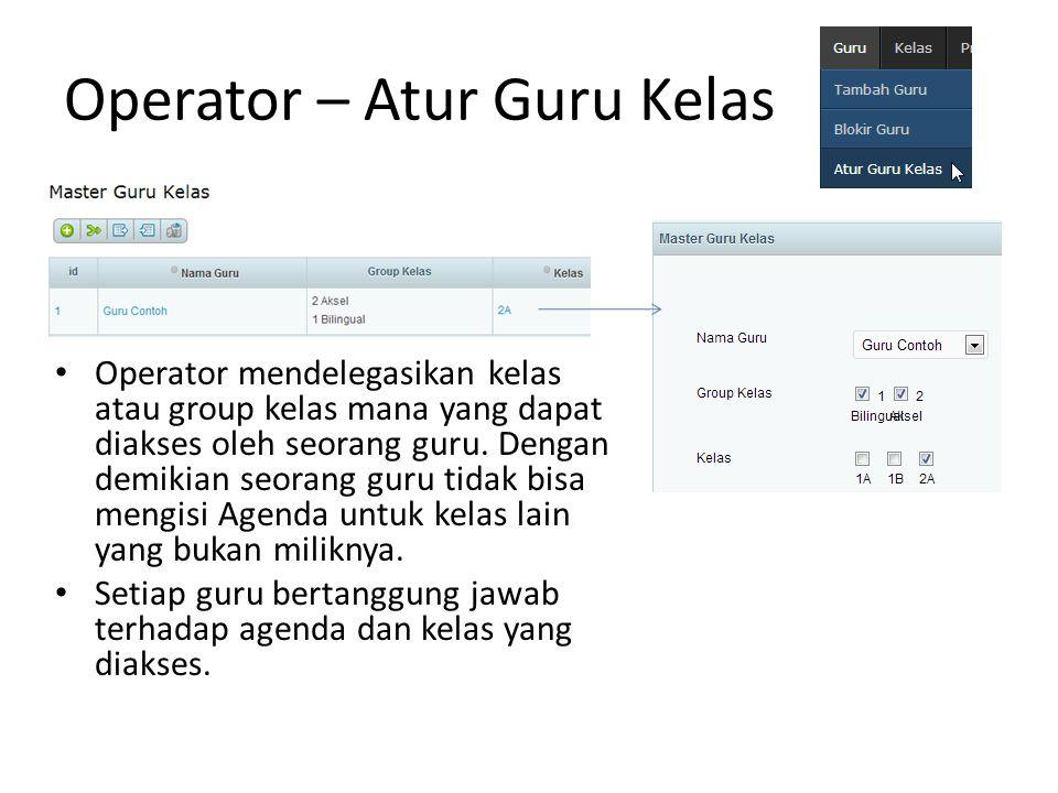 Operator – Atur Guru Kelas Operator mendelegasikan kelas atau group kelas mana yang dapat diakses oleh seorang guru.